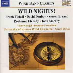 Frank Ticheli, David Dzubay, Steven Bryant, Roshanne Etezady, John Mackey , Vince Gnojek, University Of Kansas Wind Ensemble, Scott Weiss  - Wild Nights! album FLAC