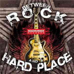 Various - Between Rock And A Hard Place 2008 album FLAC